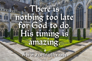 There is nothing too late for God- christian inspirational quotes